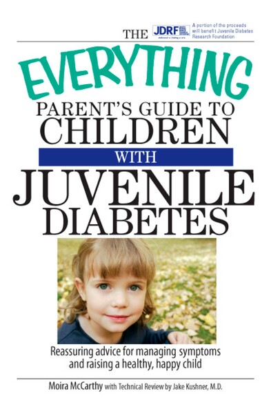 The Everything Parent's Guide To Children With Juvenile Diabetes : Reassuring Advice for Managing Symptoms and Raising a Happy, Healthy Child