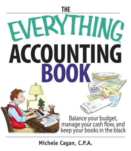 The Everything Accounting Book : Balance Your Budget, Manage Your Cash Flow, And Keep Your Books in the Black