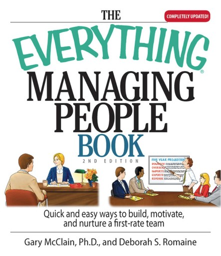The Everything Managing People Book : Quick And Easy Ways to Build, Motivate, And Nurture a First-rate Team