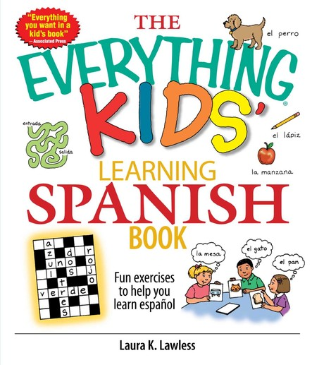 The Everything Kids' Learning Spanish Book : Fun Exercises to Help You Learn Español, Fun Exercises to Help You Learn Espanol