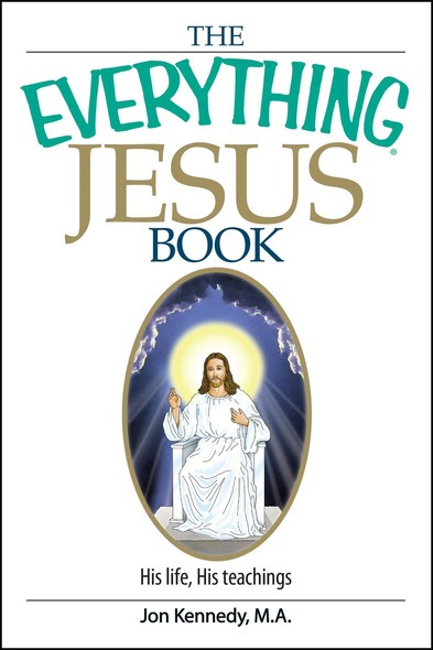 The Everything Jesus Book : His Life, His Teachings
