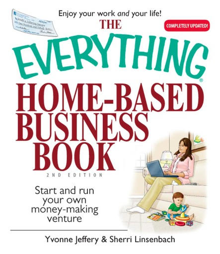 The Everything Home-Based Business Book : Start And Run Your Own Money-making Venture