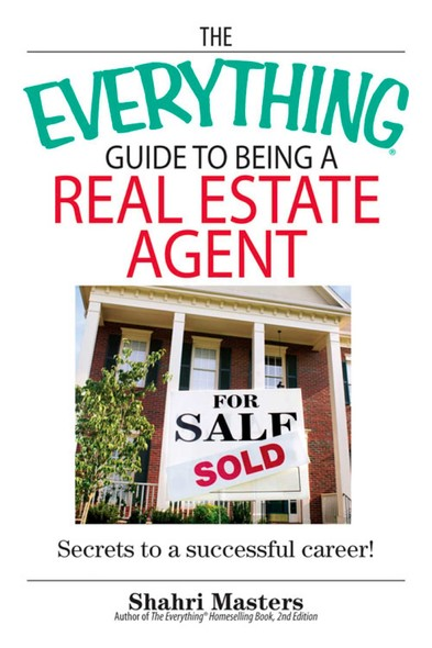 The Everything Guide To Being A Real Estate Agent : Secrets to a Successful Career!