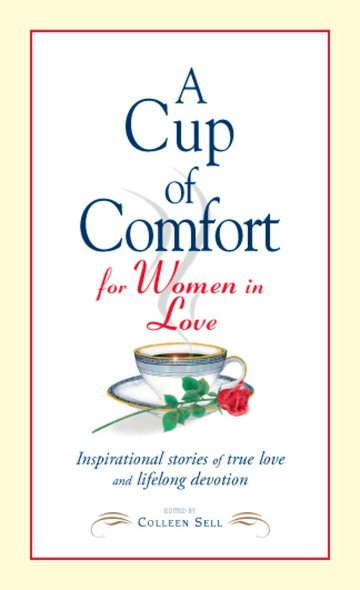 A Cup of Comfort for Women in Love : Inspirational Stories of True Love and Lifelong Devotion