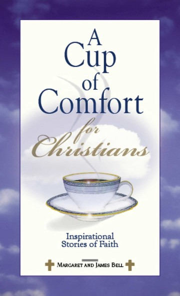A Cup Of Comfort For Christians : Inspirational Stories of Faith