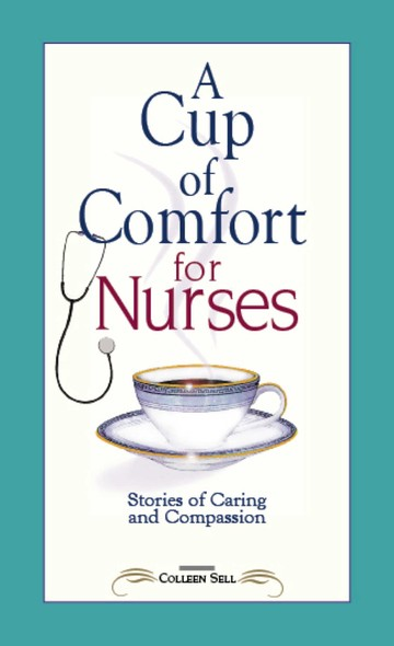 A Cup of Comfort for Nurses : Stories of Caring and Compassion
