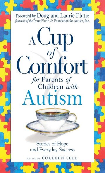 A Cup of Comfort for Parents of Children with Autism : Stories of Hope and Everyday Success