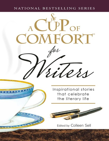 A Cup of Comfort for Writers : Inspirational Stories That Celebrate the Literary Life