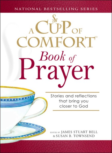 A Cup of Comfort Book of Prayer : Stories and reflections that bring you closer to God