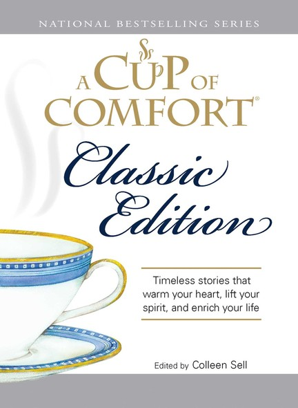 A Cup of Comfort Classic Edition : Stories That Warm Your Heart, Lift Your Spirit, and Enrich Your Life