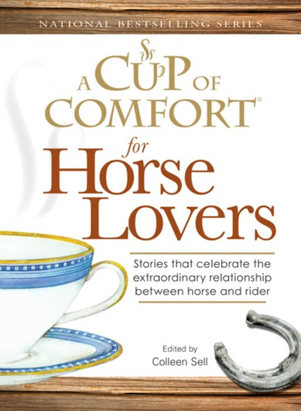 A Cup of Comfort for Horse Lovers : Stories that celebrate the extraordinary relationship between horse and rider