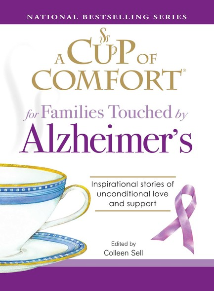 A Cup of Comfort for Families Touched by Alzheimer's : Inspirational stories of unconditional love and support