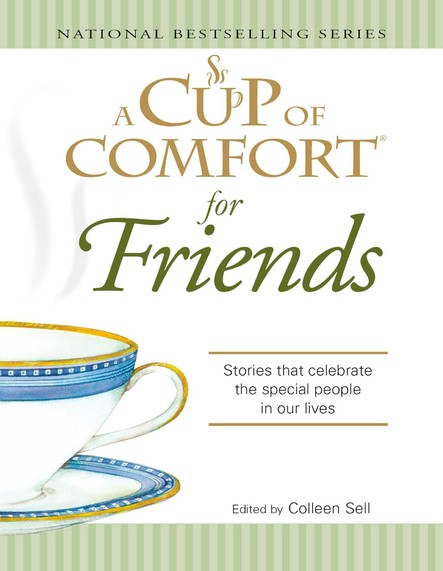 A Cup of Comfort for Friends : Stories that celebrate the special people in our lives