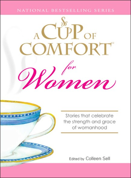 A Cup of Comfort for Women : Stories that celebrate the strength and grace of womanhood