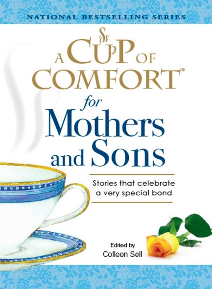 A Cup of Comfort for Mothers and Sons : Stories that Celebrate a very Special Bond