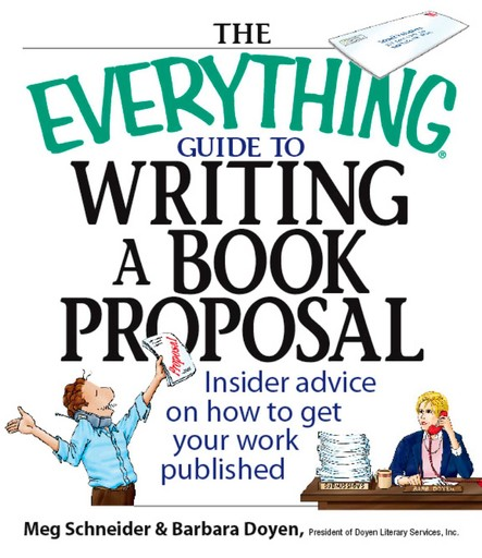 The Everything Guide To Writing A Book Proposal : Insider Advice On How To Get Your Work Published