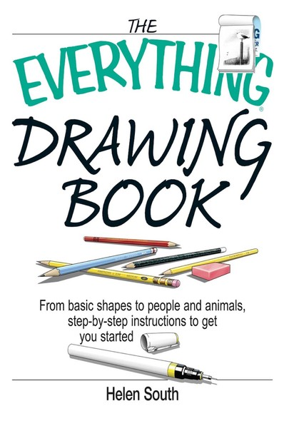 The Everything Drawing Book : From Basic Shape to People and Animals, Step-by-step Instruction to get you started