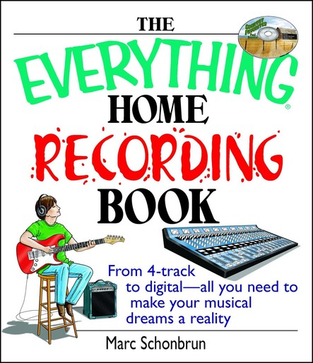 The Everything Home Recording Book : From 4-track to digital--all you need to make your musical dreams a reality