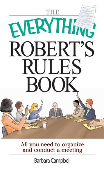 The Everything Robert's Rules Book : All you need to organize and conduct a meeting