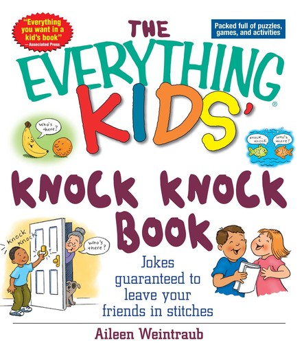 The Everything Kids' Knock Knock Book : Jokes Guaranteed To Leave Your Friends In Stitches