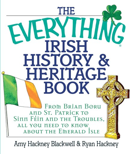 The Everything Irish History & Heritage Book : From Brian Boru and St. Patrick to Sinn Fein and the Troubles, All You Need to Know About the Emerald Isle
