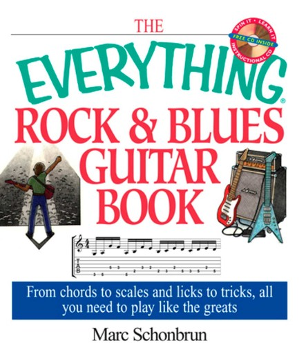 The Everything Rock & Blues Guitar Book : From Chords to Scales and Licks to Tricks, All You Need to Play Like the Greats