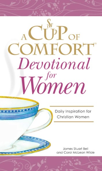A Cup of Comfort Devotional for Women : A daily reminder of faith for Christian women by Christian Women