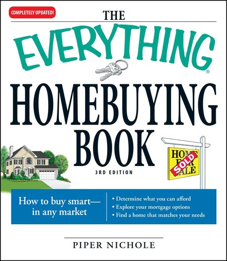 The Everything Homebuying Book : How to buy smart -- in any market..Determine what you can afford...Explore your mortgage options...Find a home that matches your needs
