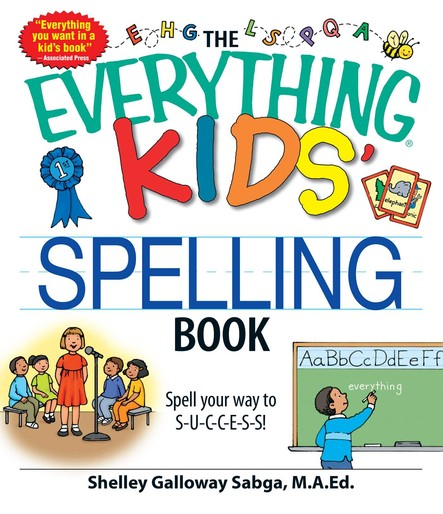 The Everything Kids' Spelling Book : Spell your way to S-U-C-C-E-S-S!