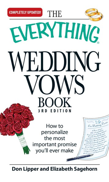 The Everything Wedding Vows Book : How to personalize the most important promise you'll ever make