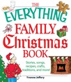 The Everything Family Christmas Book : Stories, Songs, Recipes, Crafts, Traditions, and More