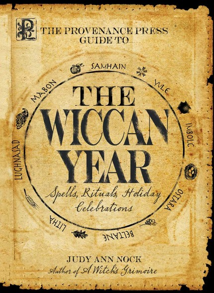 The Provenance Press Guide to the Wiccan Year : A Year Round Guide to Spells, Rituals, and Holiday Celebrations