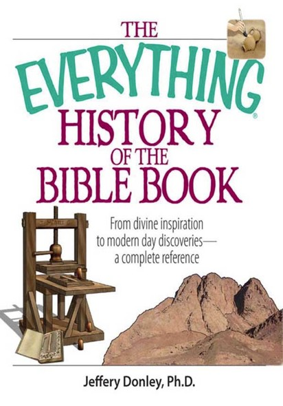 The Everything History Of The Bible Book : From Divine Inspiration to Modern-Day Discoveries--a Complete Reference