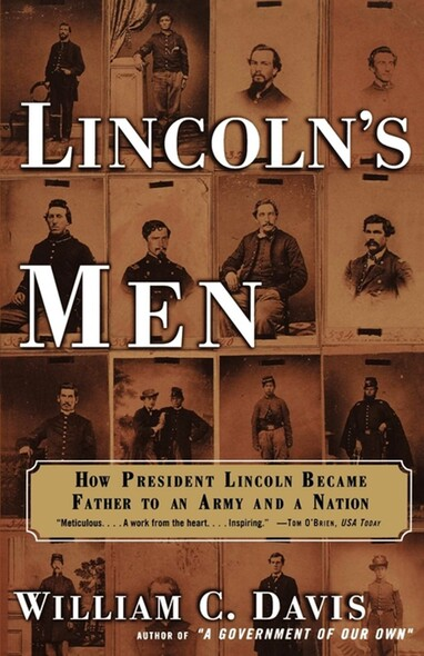 Lincoln's Men : How President Lincoln Became Father To an Army an