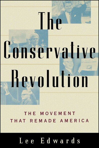 The Conservative Revolution : The Movement that Remade America