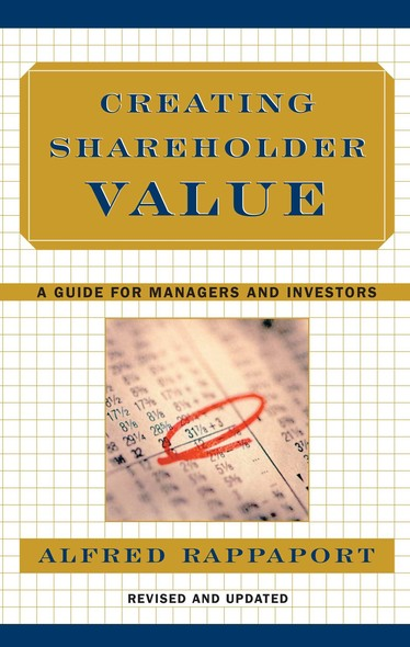 Creating Shareholder Value : A Guide For Managers And Investors