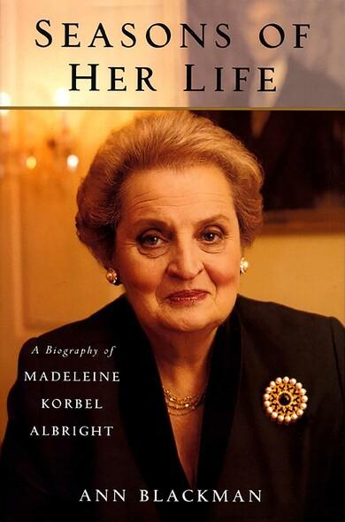 Seasons of Her Life : A Biography of Madeleine Korbel Albright