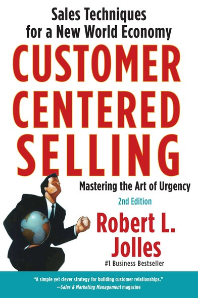 Customer Centered Selling : Eight Steps To Success From The Worlds Best Sales Force