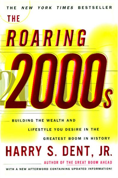 The Roaring 2000'S : Building the Wealth and Lifestyle You Desire in the Greatest Boom in History