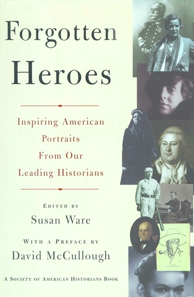 Forgotten Heroes : Inspiring American Portraits From Our Leading Hist