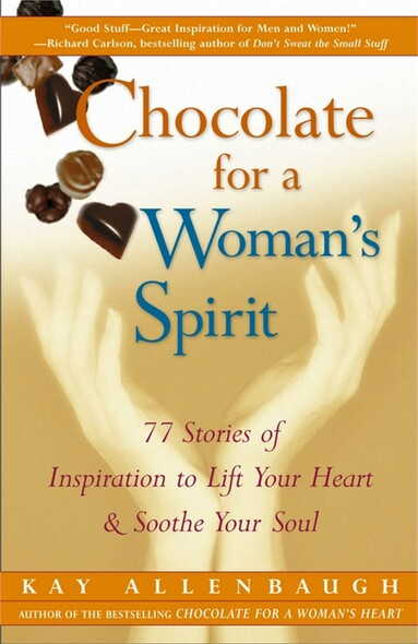 Chocolate for a Woman's Spirit : 77 Stories of Inspiration to Life Your Heart and Sooth Your Soul