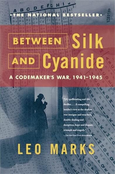 Between Silk and Cyanide : A Codemaker's War, 1941-1945