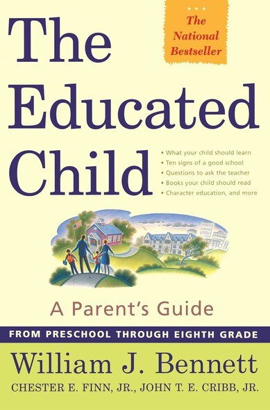 The Educated Child : A Parents Guide From Preschool Through Eighth Grade