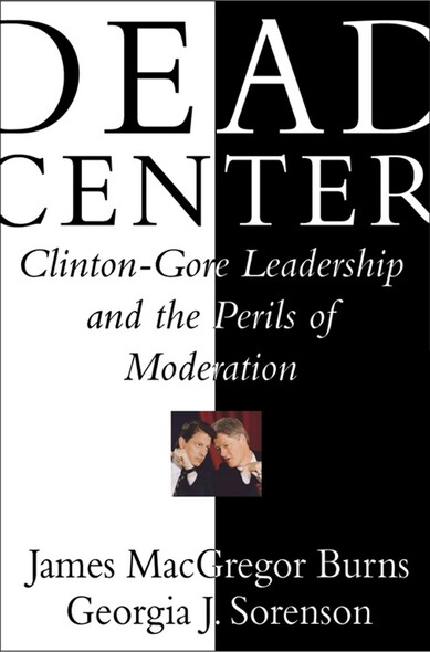 Dead Center : Clinton-Gore Leadership and the Perils of Moderation