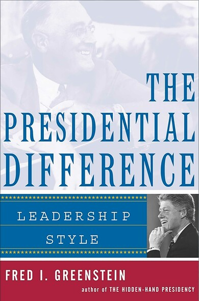 The Presidential Difference : Leadership Style from Roosevelt to Clinton