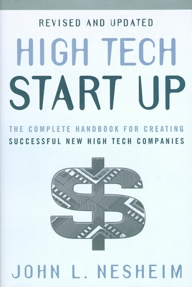 High Tech Start Up, Revised And Updated : The Complete Handbook For Creating Successful New High Tech Companies