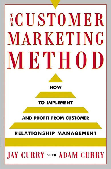 The Customer Marketing Method : How to Implement and Profit from Customer Relationship Management
