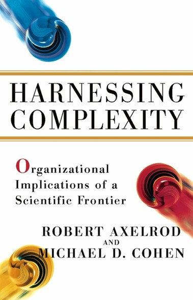 Harnessing Complexity : Organizational Implications of a Scientific Frontier