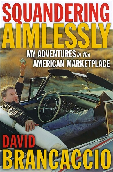 Squandering Aimlessly : My Adventures in the American Marketplace