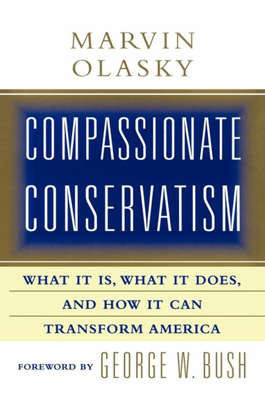 Compassionate Conservatism : What It Is, What It Does, and How It Can Transform America